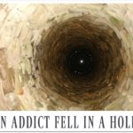 An addict fell in hole and couldn't get out (parable for recovery)