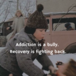 43 Days Sober – Addiction is a bully. Recovery is fighting back.